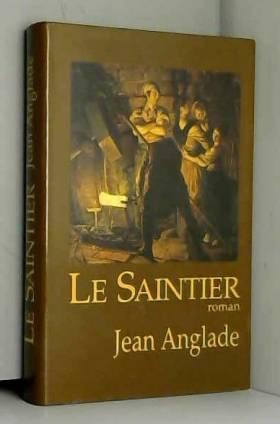 Jean Anglade - Le saintier