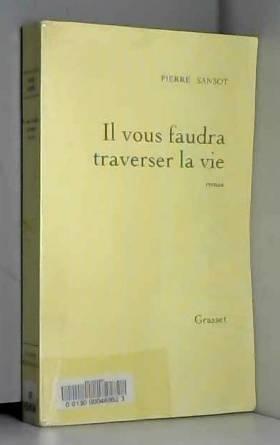 Pierre Sansot - Il vous faudra traverser la vie