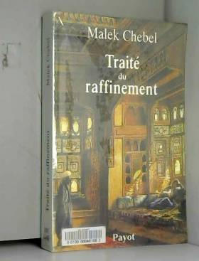 Malek Chebel - Traité du raffinement