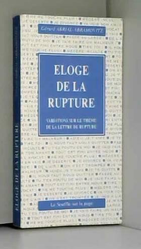 Gérard Abrial-Abramovitz - Eloge de la rupture : Variations sur le thème de la lettre de rupture