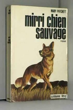 PATCHETT MARY. et Christiane Blanc - Mirri chien sauvage.