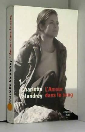 Charlotte Valandrey - L'amour dans le sang
