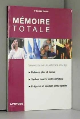 Dr Danielle Vautrin - Mémoire totale. Les nouvelles clefs de la mémoire