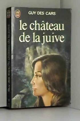 Guy DES CARS - Le Château de la juive