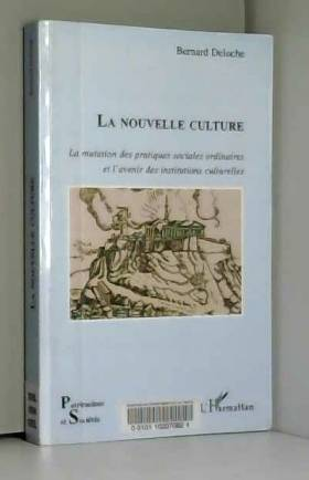 Bernard Deloche - La nouvelle culture : La mutation des pratiques sociales ordinaires et l'avenir des institutions...