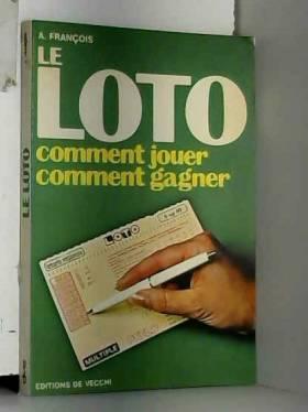 A François - Le loto comment jouer comment gagner / François, A / Réf39510