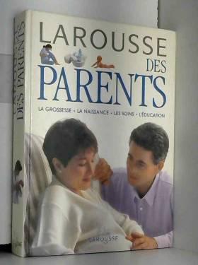 LAROUSSE DES PARENTS. La...