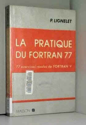 La pratique du Fortran 77 -...