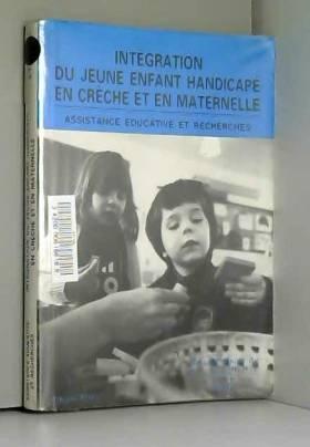 Assistance éducative et recherches - Intégration du jeune enfant handicapé en crèche et en maternelle (Publications du CTNERHI)