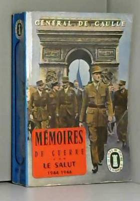Général de Gaulle - Mémoires de guerre Volume 3 Le Salut 1944-1946