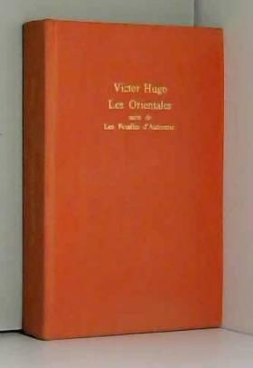 Victor Hugo et Pierre Albouy - Victor Hugo. Les Orientales. Les Feuilles d'automne : . Texte établi, présenté et annoté par...