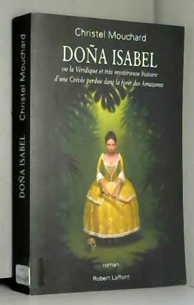 Christel Mouchard - Doña Isabel : Ou la Véridique et très mystérieuse histoire d'une Créole perdue dans la forêt des...