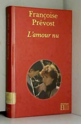 Françoise Prévost - L'amour nu. Texte intégral.