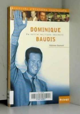 Stéphane Baumont - Dominique Baudis. Un destin politique inachevé