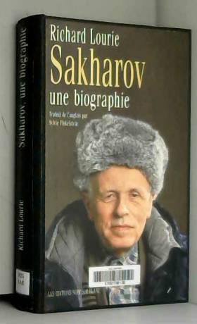 Richard Lourie et Sylvie Finkelstein - Sakharov : Une biographie