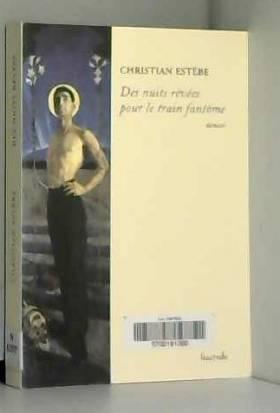 Christian Estèbe - Des nuits rêvées pour le train fantôme