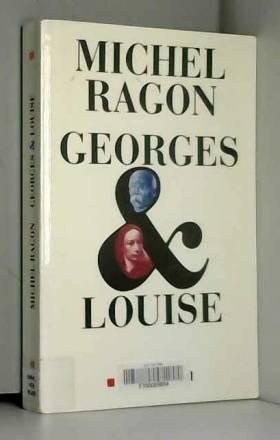Michel Ragon - GEORGE ET LOUISE. Le vendéen et l'anarchiste