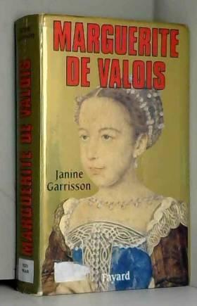 Janine Garrisson - Marguerite de Valois