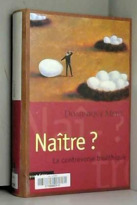 Dominique Mehl - NAITRE ? La controverse bioéthique