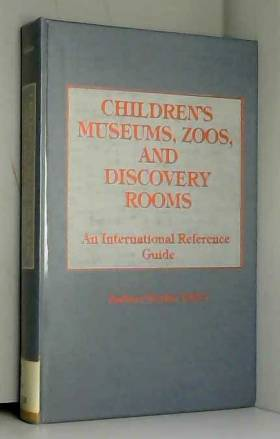 Barbara F. Zucker - Children's Museums, Zoos, and Discovery Rooms: An International Reference Guide