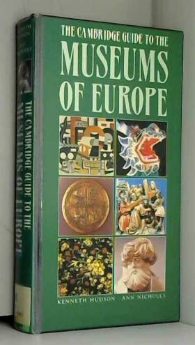 Kenneth Hudson et Ann Nicholls - The Cambridge Guide to the Museums of Europe
