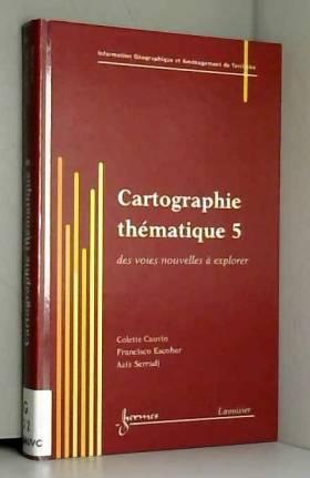 Colette Cauvin, Francisco Escobar et Aziz Serradj - Cartographie thématique : Tome 5, Des voies nouvelles à explorer