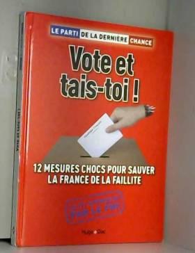 LA DERNIERE CHANCE LE PARTI DE - Vote et tais-toi