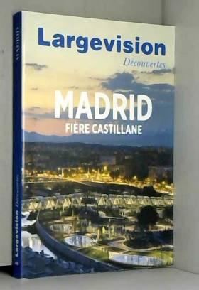 Corinne Mongereau et Collectif - Madrid : Fière castillane