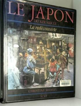 Christine Shimizu - Le Japon du XIXe siècle : La redécouverte