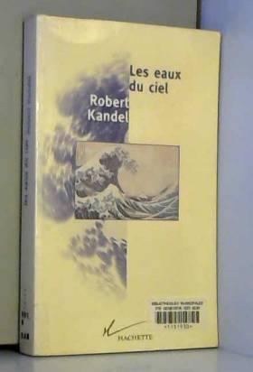 Robert Kandel - Les eaux du ciel