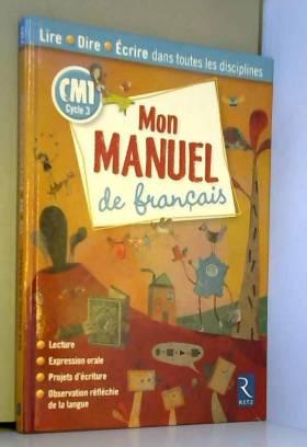 Véronique Durand, Richard Bourdin, Josette... - Mon manuel de français CM1 : Lire Dire Ecrire dans toutes les disciplines