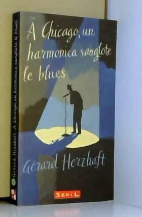 Gérard Herzhaft - A Chicago, un harmonica sanglote le blues