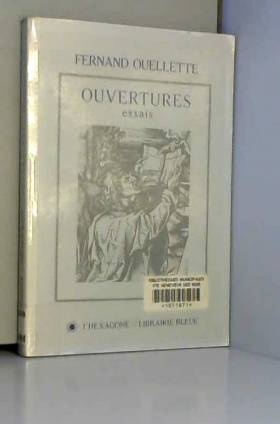 Fernand Ouellette - Ouvertures: Essais