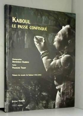 Kaboul le passé confisqué :...