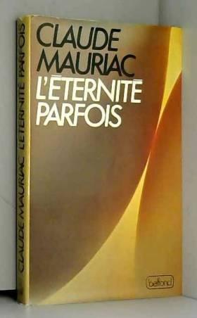 Claude Mauriac - L'Éternité parfois