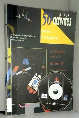 Christophe Chaffardon - 50 Activités avec l'espace à l'école Cycle 3 et en 6e (1Cédérom)