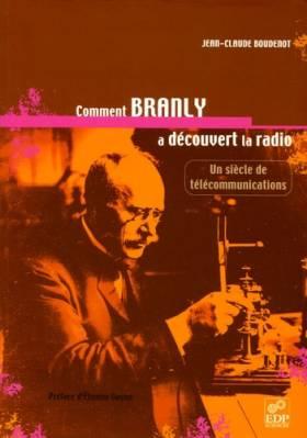 Jean-Claude Boudenot et Etienne Guyon - Comment Branly a découvert la radio