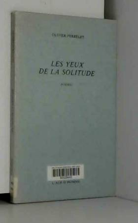 Olivier Perrelet - Les Yeux de la Solitude