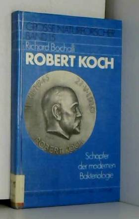 Richard Bochalli - Robert Koch. Der Schöpfer der modernen Bakteriologie (Große Naturforscher, Band 15)