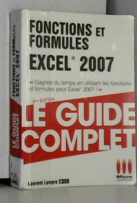Laurent Longre - GUIDE COMPLET FONCTIONS FORMULES EXCEL 2007