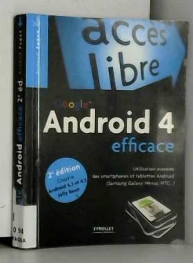 Arnaud Faque - Google Android 4 efficace : Utilisation avancée des smartphones et tablettes Android (Samsung...