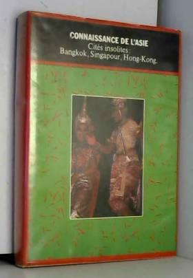 Milley - Connaissance de l'asie : cites insolites : bangkok, singapour, hong kong