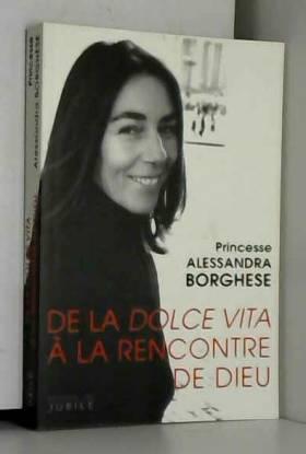 Alessandra Borghese - De la dolce vita à la rencontre de Dieu