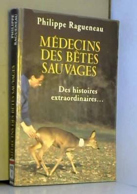P. Ragueneau - Médecins de bêtes sauvages