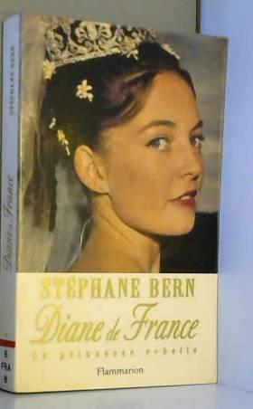 Stéphane Bern - Diane de France, la princesse rebelle