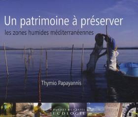 Thymio Papayannis, Peter Bridgewater et Chantal... - Un patrimoine à préserver, les zones humides méditerranéennes