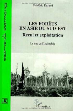 Frédéric Durand - Les forêts en Asie du Sud-Est: Recul et exploitation : le cas de l'Indonésie