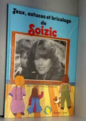 Soizic et Illustré par Danie Chevillard - Jeux, astuces et bricolage de soizic