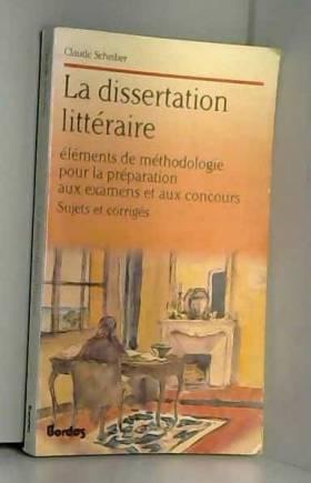 Scheiber - La dissertation litteraire / elements de méthodologie pour la preparation aux examens et aux concour