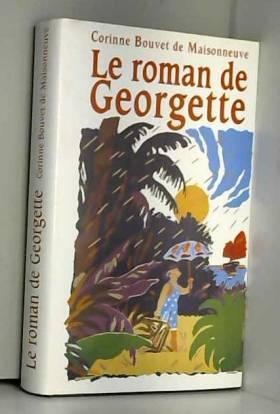 Corinne Bouvet de Maisonneuve - Le roman de Georgette